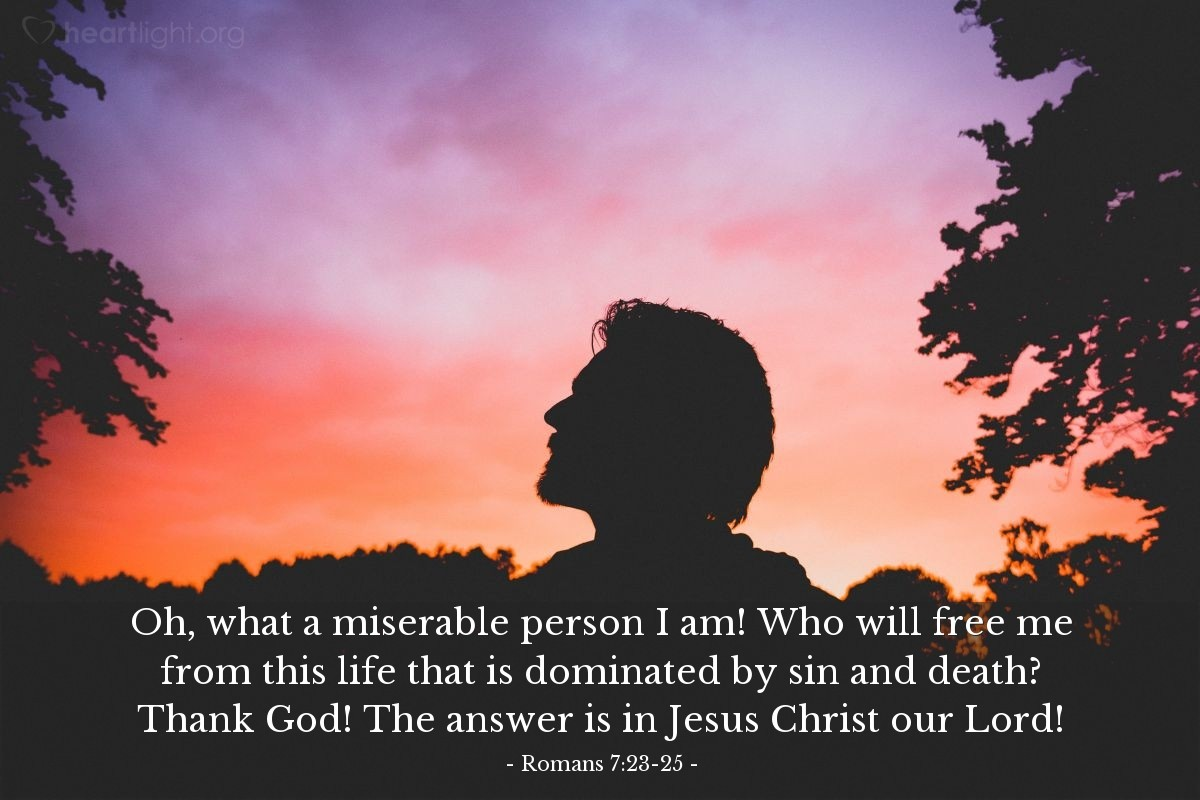 Illustration of Romans 7:23-25 — Oh, what a miserable person I am! Who will free me from this life that is dominated by sin and death? Thank God! The answer is in Jesus Christ our Lord!
