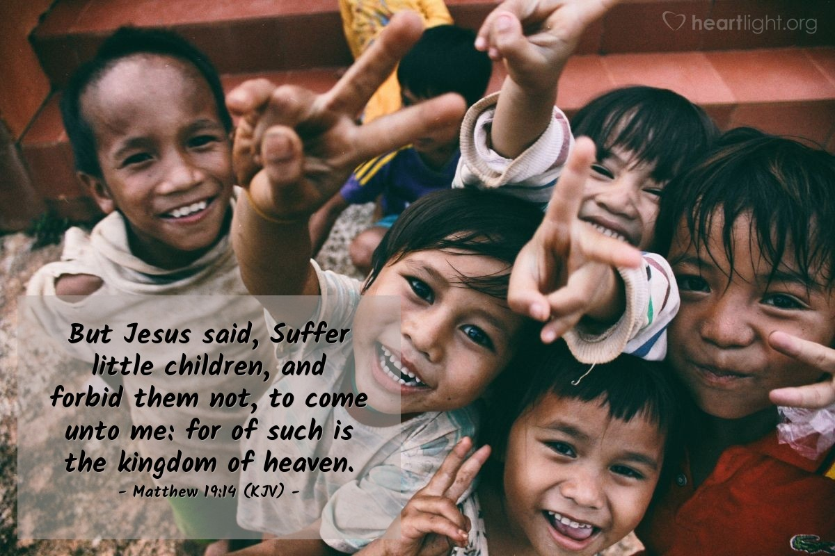 Illustration of Matthew 19:14 (KJV) — But Jesus said, Suffer little children, and forbid them not, to come unto me: for of such is the kingdom of heaven.