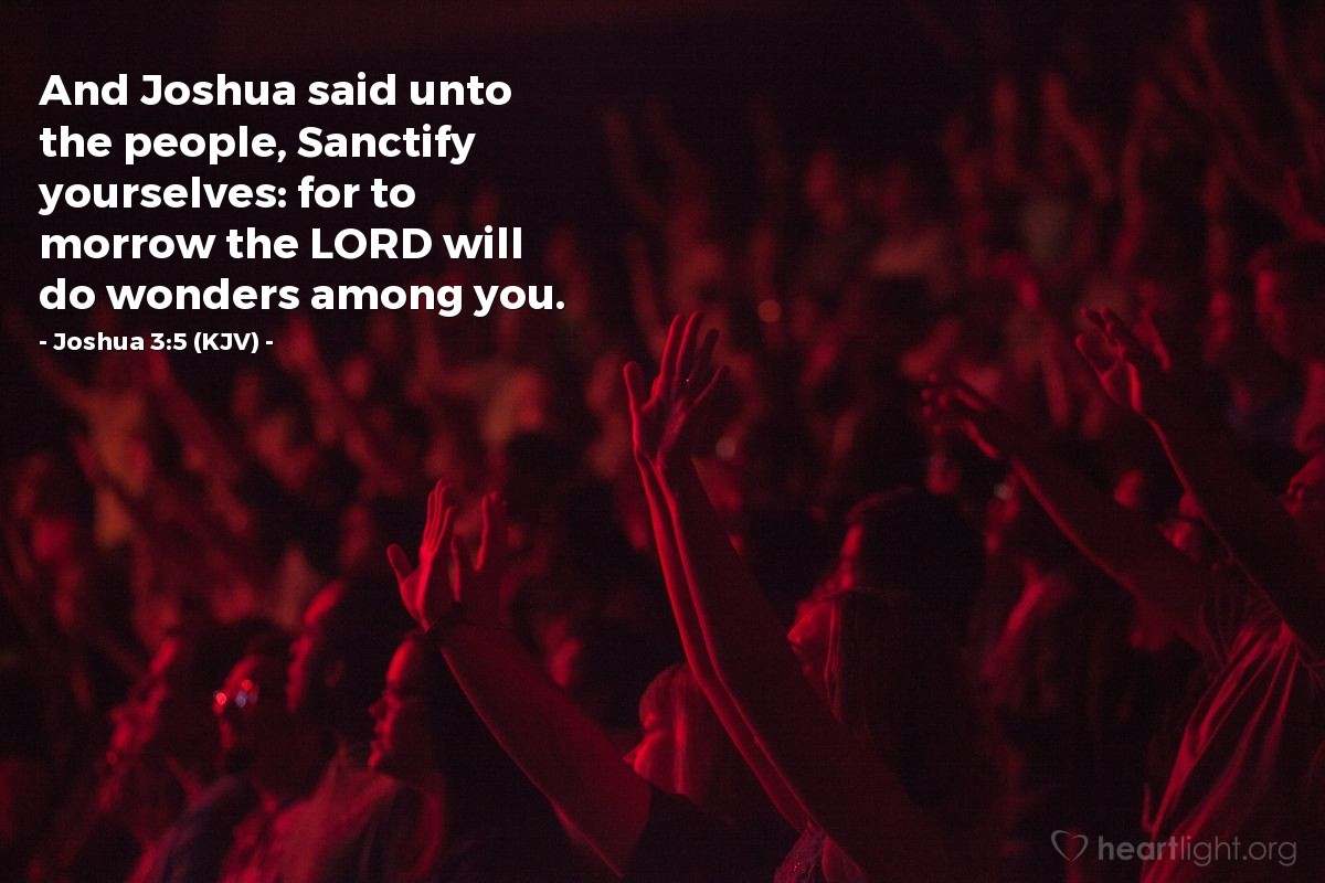 Illustration of Joshua 3:5 (KJV) — And Joshua said unto the people, Sanctify yourselves: for to morrow the LORD will do wonders among you.