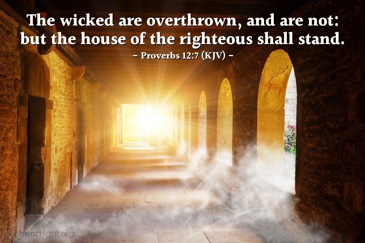 Illustration of Proverbs 12:7 (KJV) — The wicked are overthrown, and are not: but the house of the righteous shall stand.