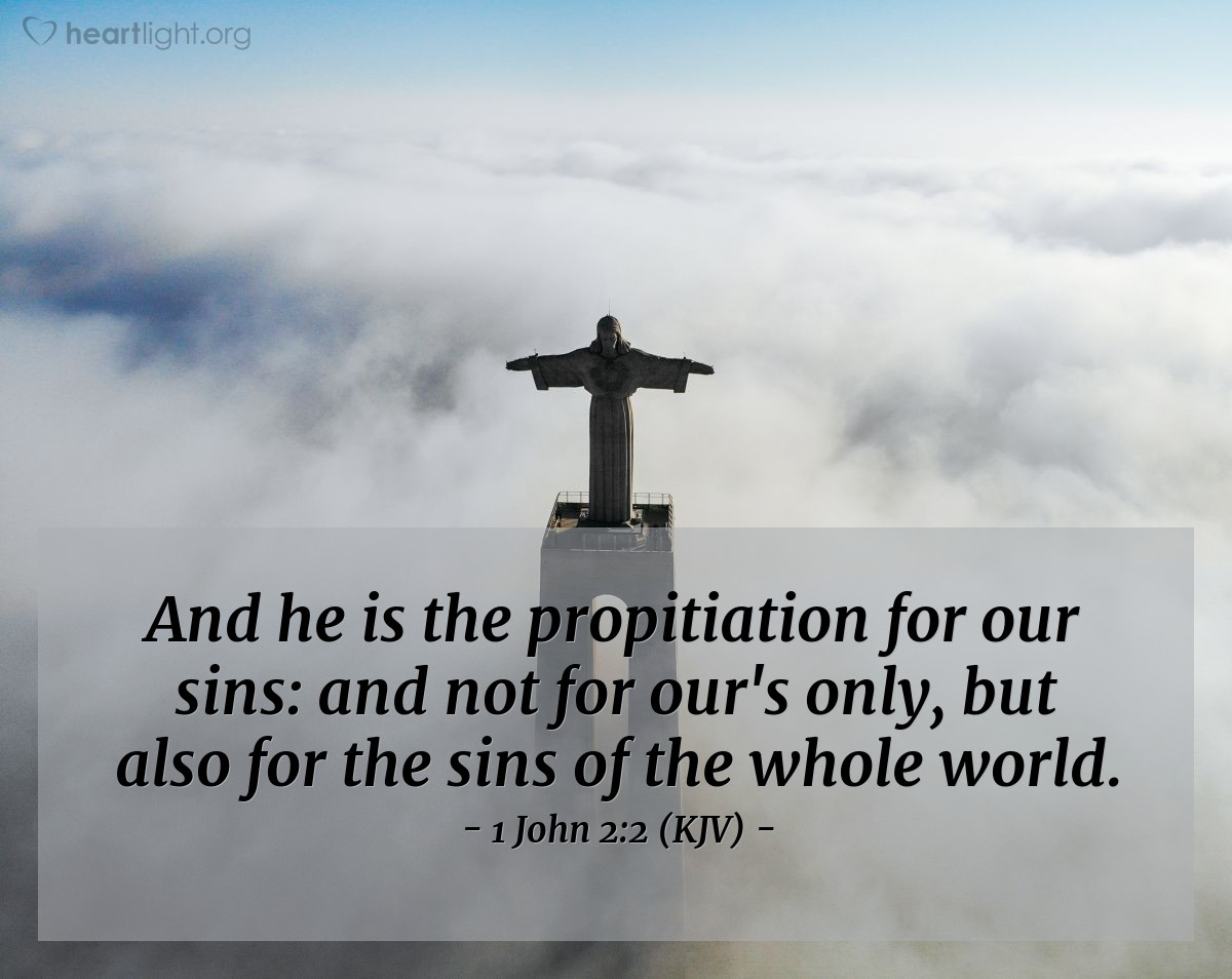 Illustration of 1 John 2:2 (KJV) — And he is the propitiation for our sins: and not for our's only, but also for the sins of the whole world.