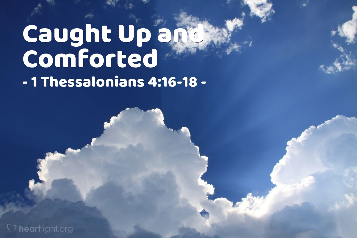 Caught Up and Comforted — 1 Thessalonians 4:16-18