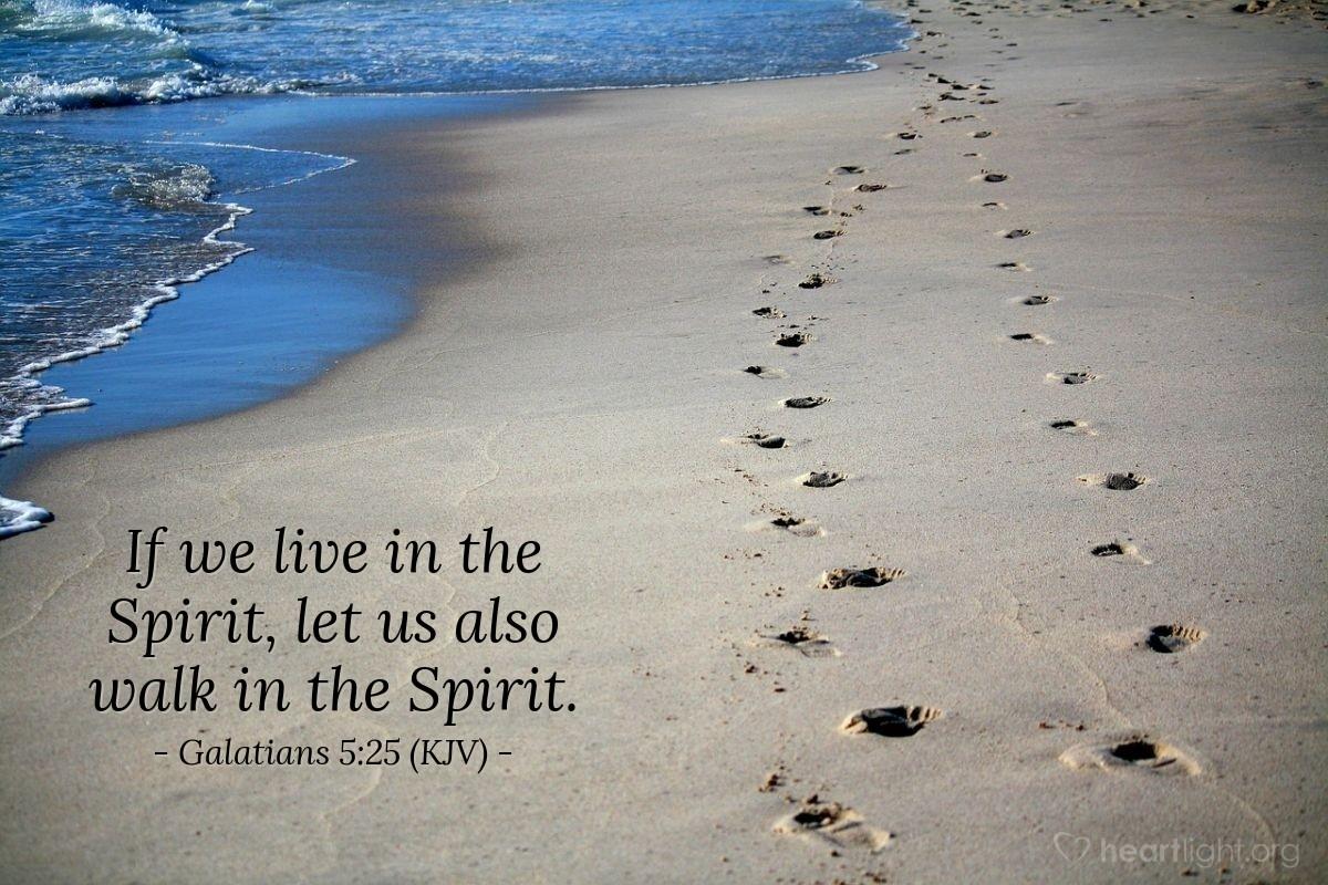 Illustration of Galatians 5:25 (KJV) — If we live in the Spirit, let us also walk in the Spirit.