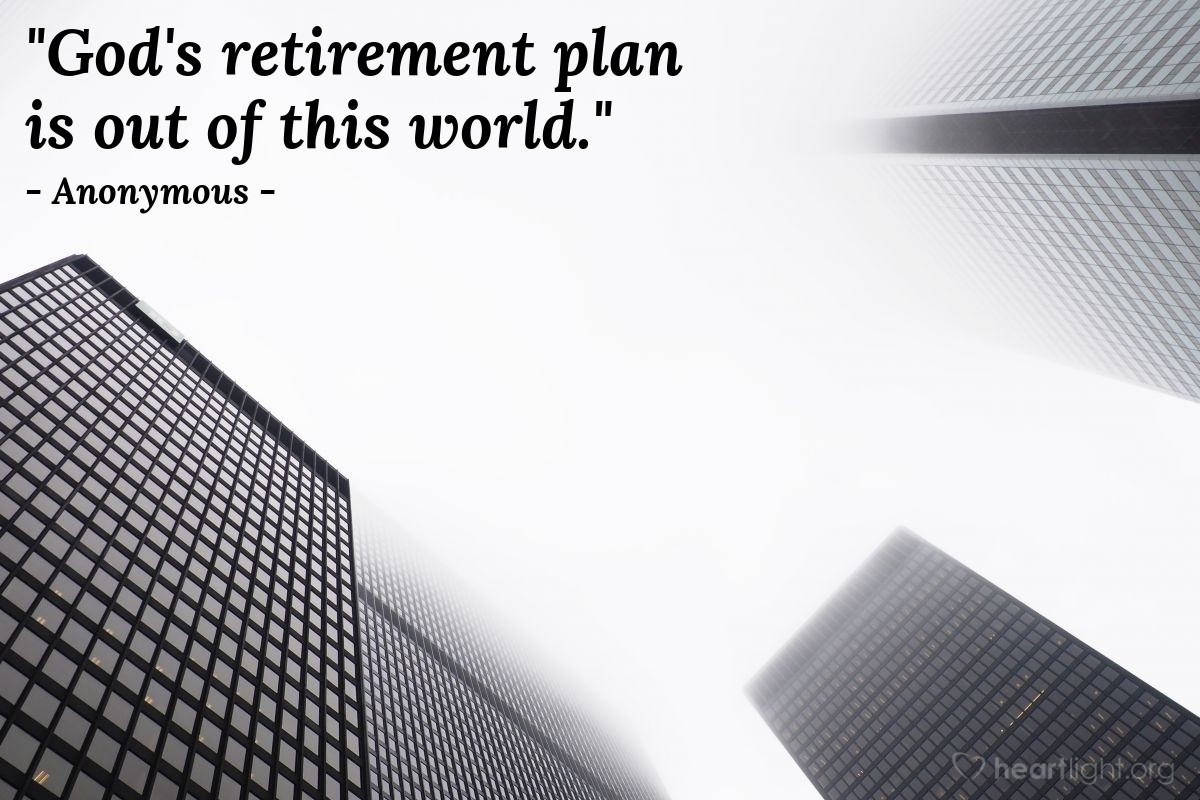 """Illustration of Anonymous — """"God's retirement plan is out of this world."""""""