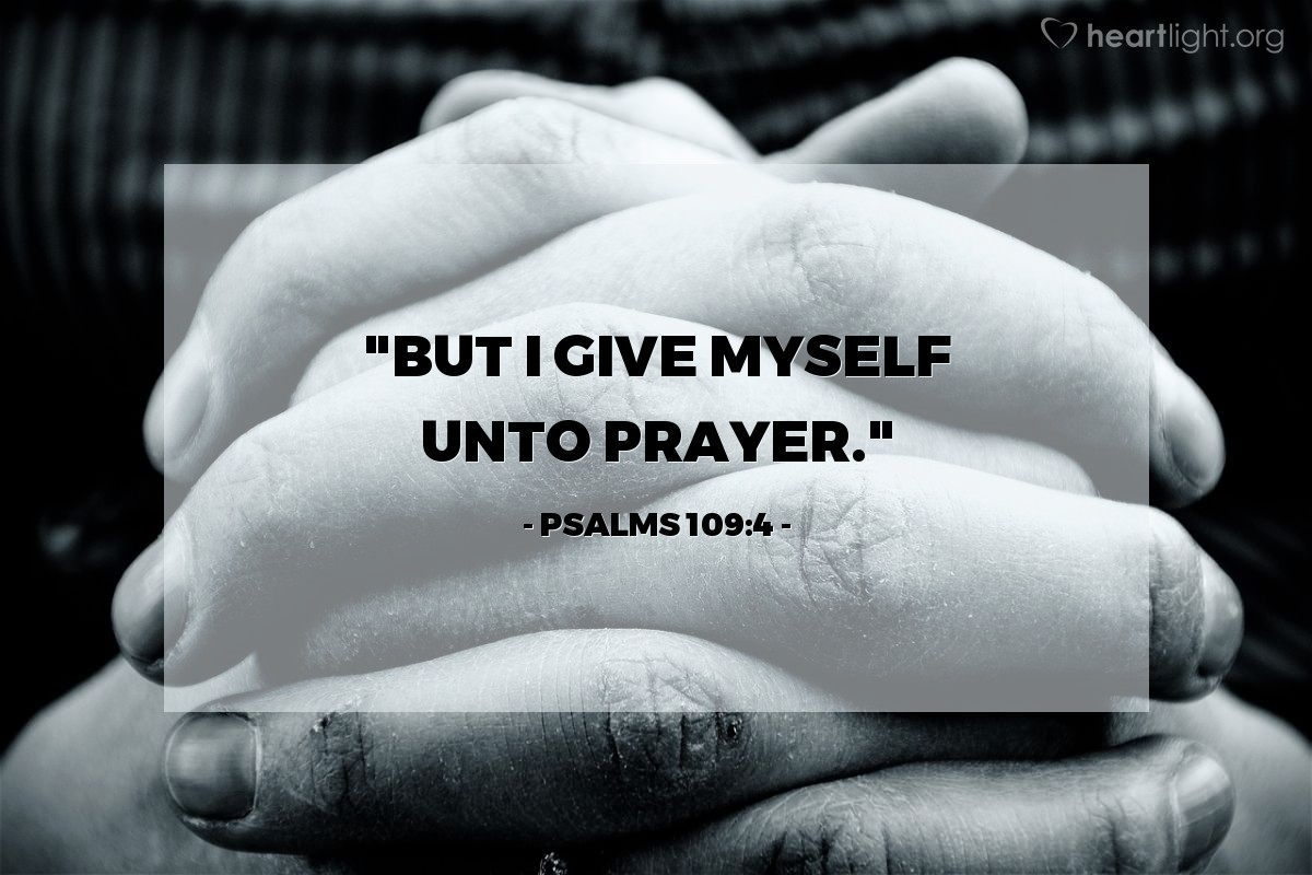 "Illustration of Psalms 109:4 — ""But I give myself unto prayer."""