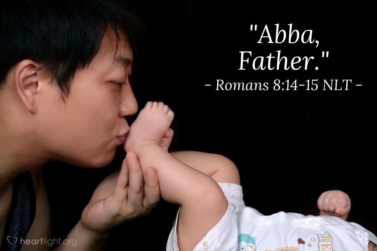 "Illustration of Romans 8:14-15 NLT — ""Abba, Father."""