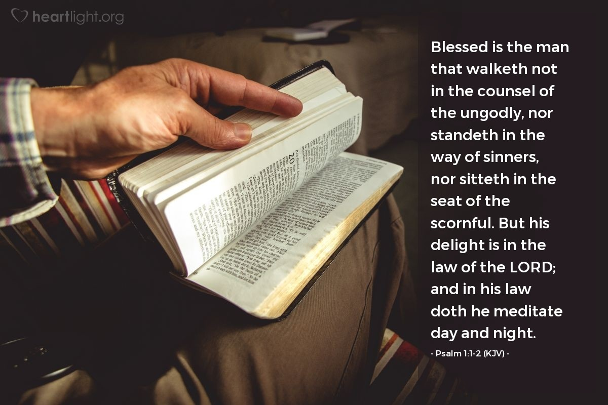 Illustration of Psalm 1:1-2 (KJV) — Blessed is the man that walketh not in the counsel of the ungodly, nor standeth in the way of sinners, nor sitteth in the seat of the scornful. But his delight is in the law of the LORD; and in his law doth he meditate day and night.