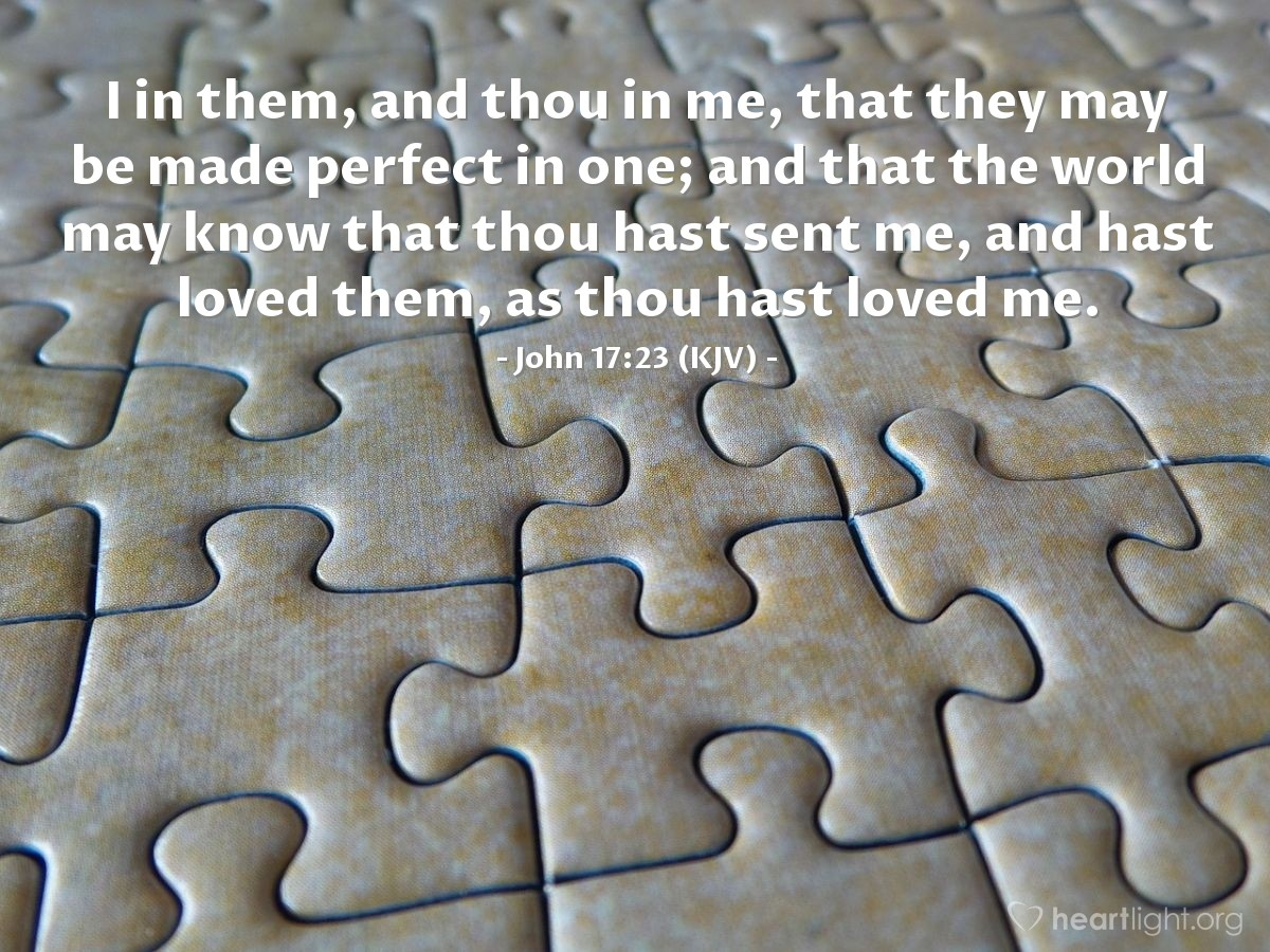 Illustration of John 17:23 (KJV) — I in them, and thou in me, that they may be made perfect in one; and that the world may know that thou hast sent me, and hast loved them, as thou hast loved me.