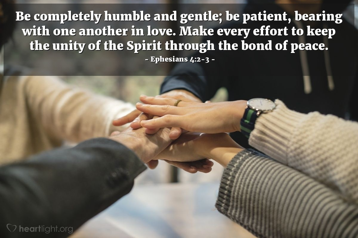 Illustration of Ephesians 4:2-3 — Be completely humble and gentle; be patient, bearing with one another in love. Make every effort to keep the unity of the Spirit through the bond of peace.
