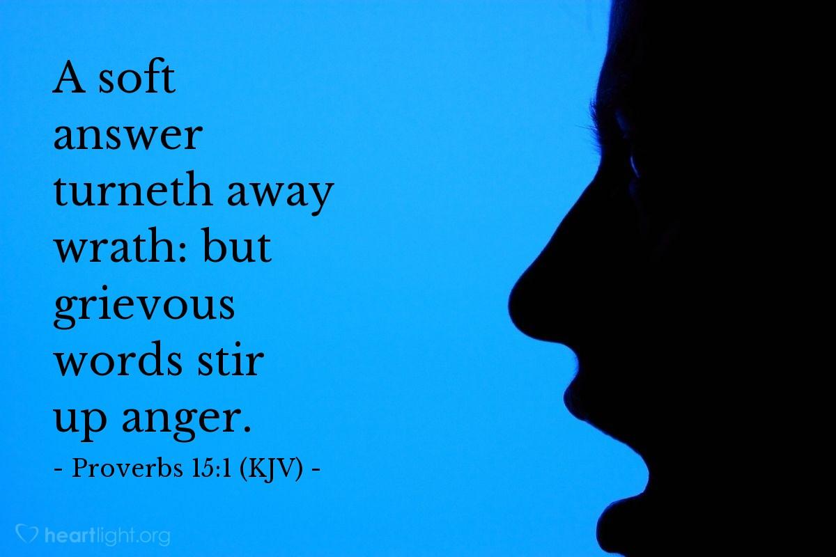 Illustration of Proverbs 15:1 (KJV) — A soft answer turneth away wrath: but grievous words stir up anger.