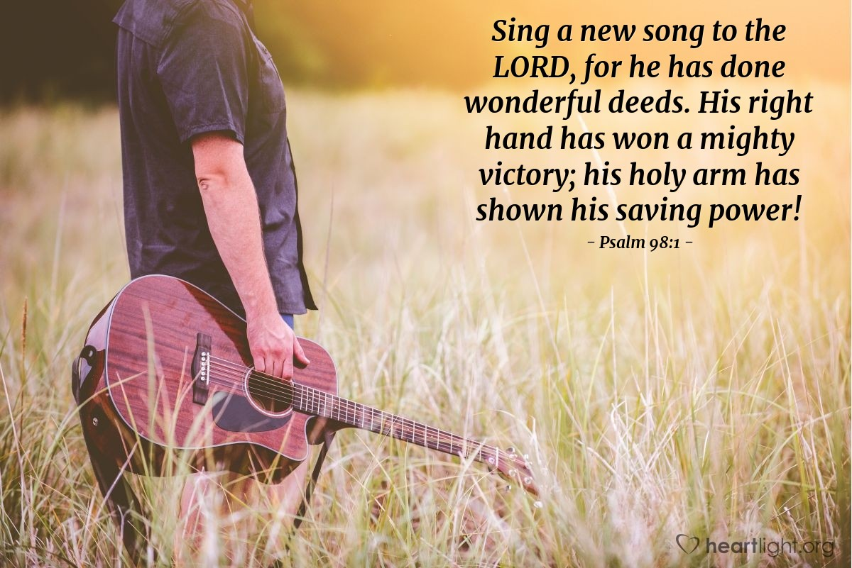 Illustration of Psalm 98:1 — Sing a new song to the LORD, for he has done wonderful deeds. His right hand has won a mighty victory; his holy arm has shown his saving power!