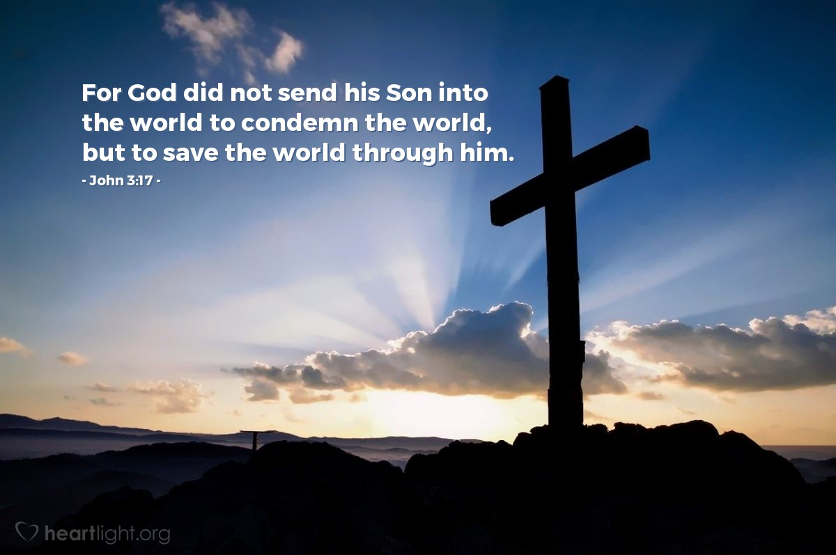 Illustration of John 3:17 — For God did not send his Son into the world to condemn the world, but to save the world through him.