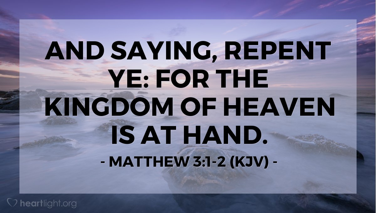 Illustration of Matthew 3:1-2 (KJV) — And saying, Repent ye: for the kingdom of heaven is at hand.