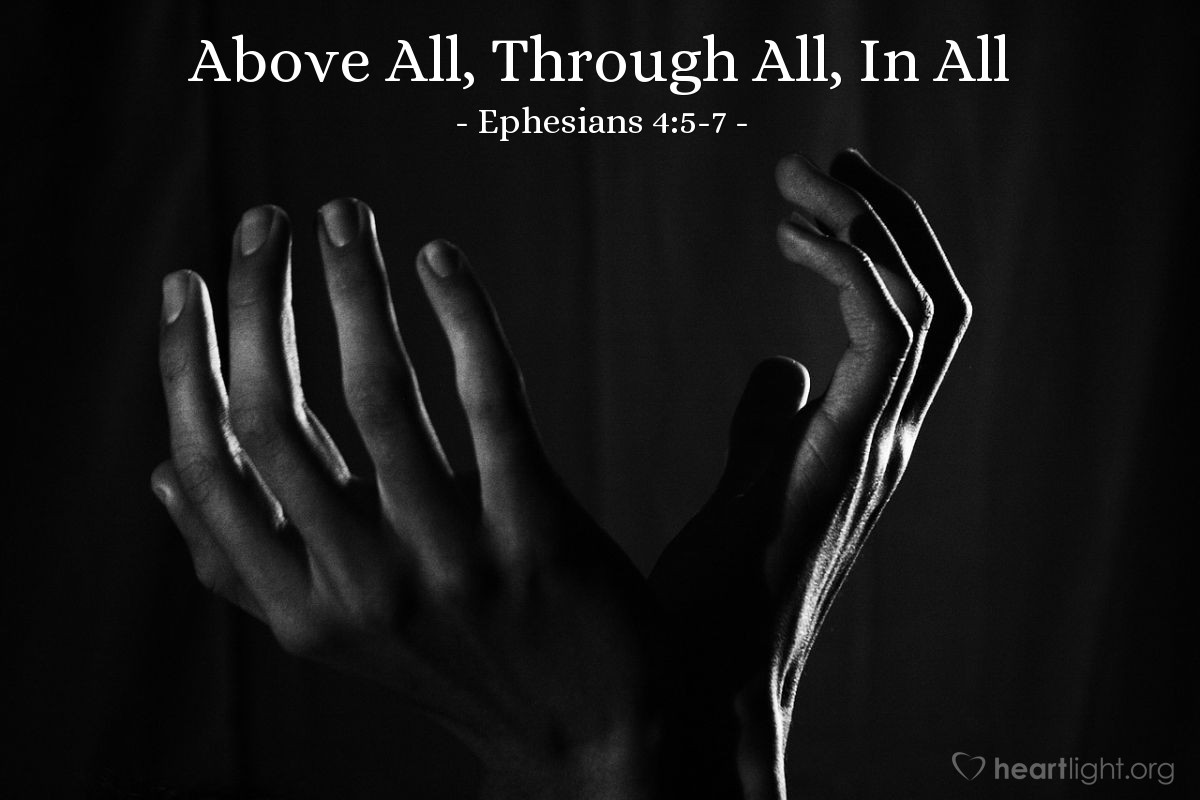 Above All, Through All, In All — Ephesians 4:5-7