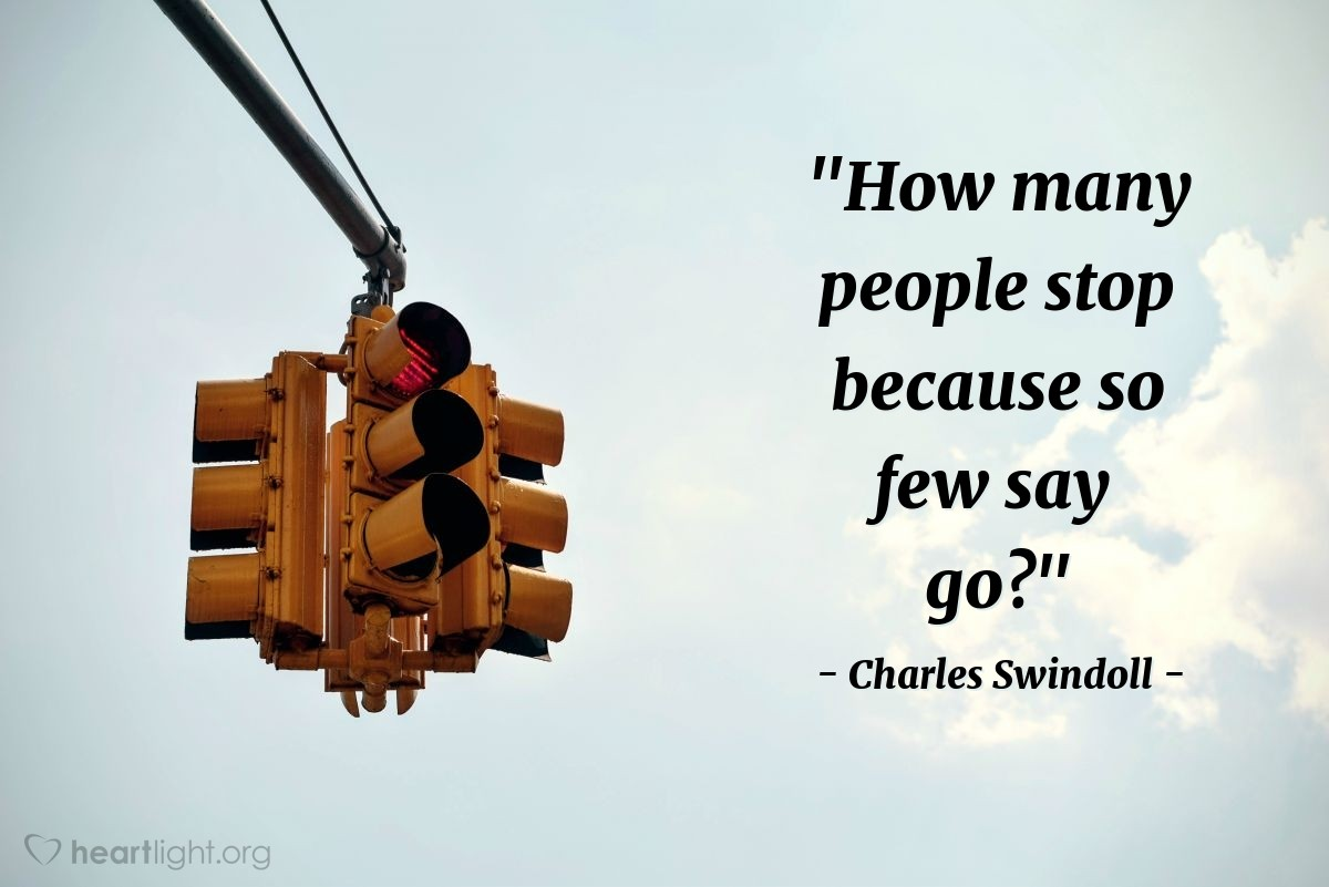 """Illustration of Charles Swindoll — """"How many people stop because so few say go?"""""""