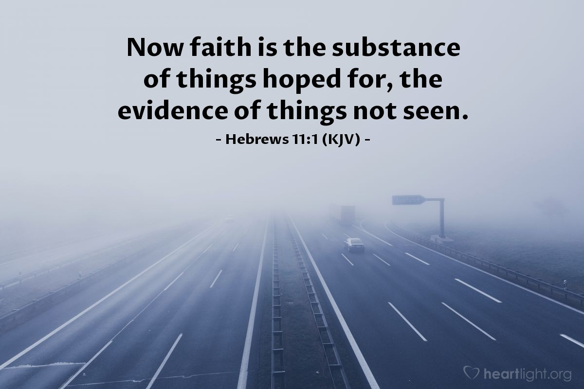 Illustration of Hebrews 11:1 (KJV) — Now faith is the substance of things hoped for, the evidence of things not seen.