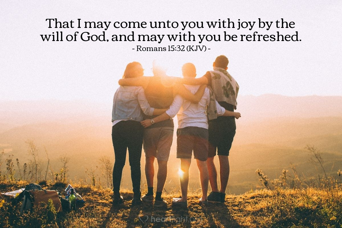 Illustration of Romans 15:32 (KJV) — That I may come unto you with joy by the will of God, and may with you be refreshed.