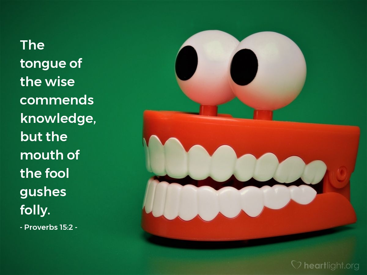 Illustration of Proverbs 15:2 — The tongue of the wise commends knowledge, but the mouth of the fool gushes folly.