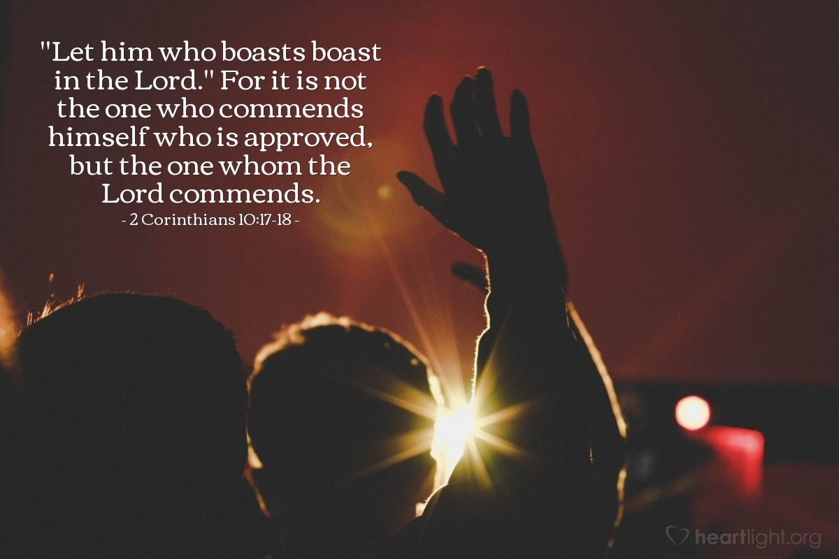 "Illustration of 2 Corinthians 10:17-18 — ""Let him who boasts boast in the Lord."" For it is not the one who commends himself who is approved, but the one whom the Lord commends."