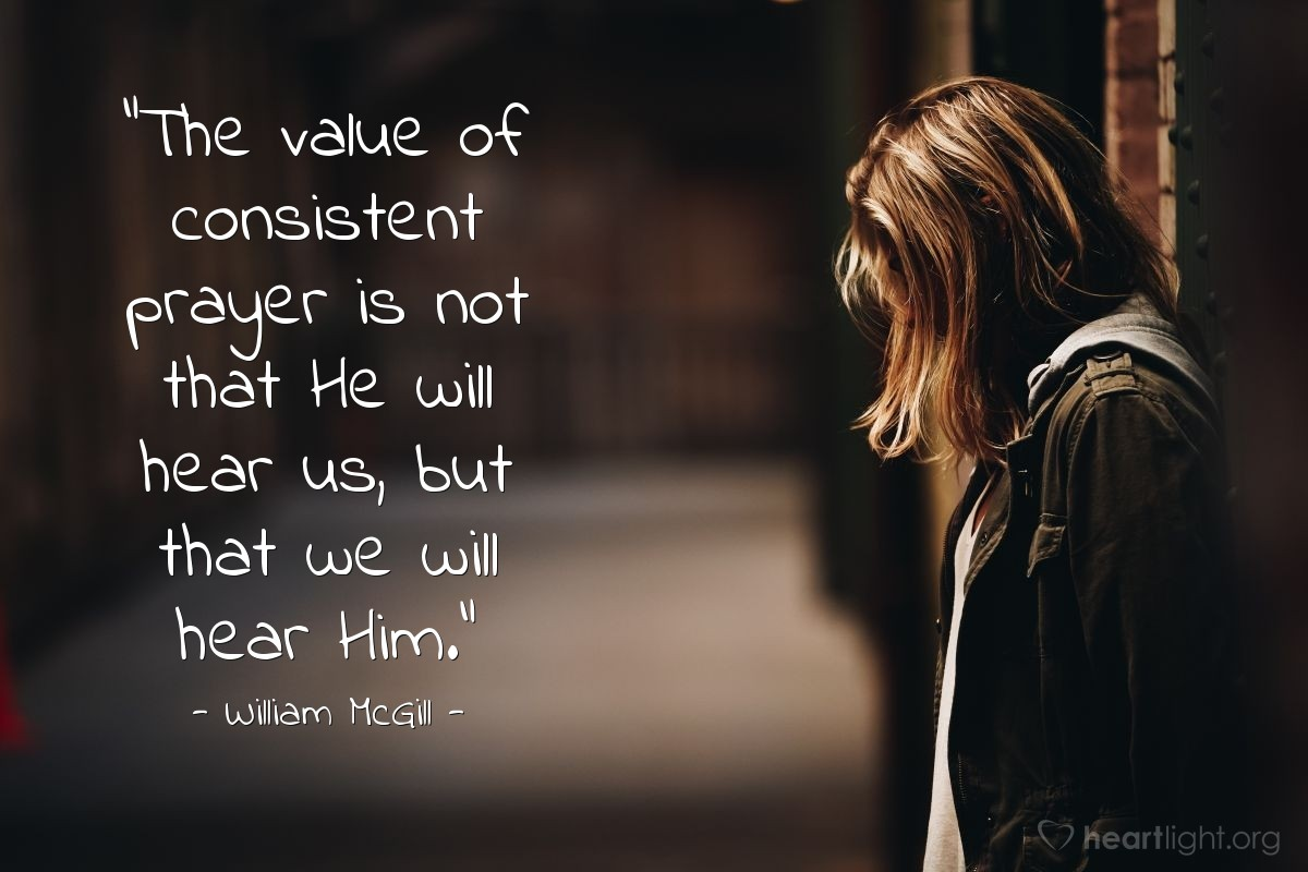 """Illustration of William McGill — """"The value of consistent prayer is not that He will hear us, but that we will hear Him."""""""