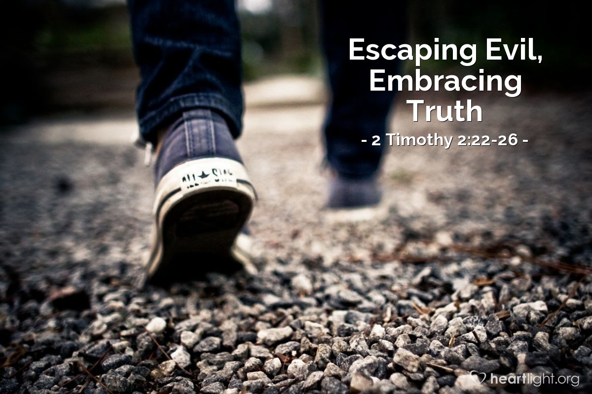 Escaping Evil, Embracing Truth — 2 Timothy 2:22-26