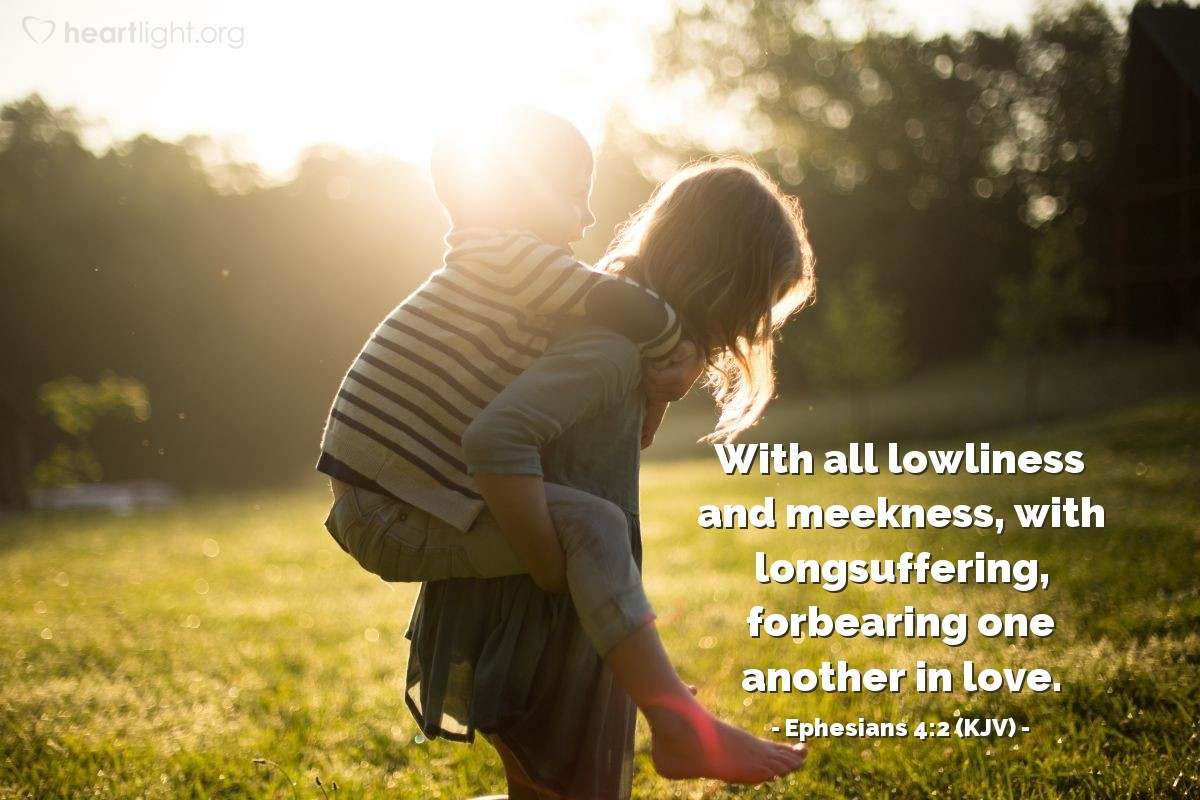 Illustration of Ephesians 4:2 (KJV) — With all lowliness and meekness, with longsuffering, forbearing one another in love.