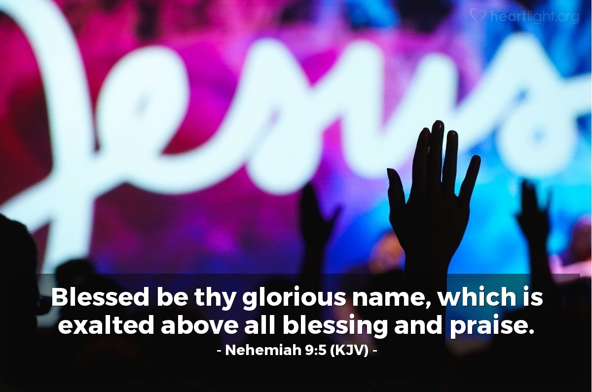 Illustration of Nehemiah 9:5 (KJV) — Blessed be thy glorious name, which is exalted above all blessing and praise.