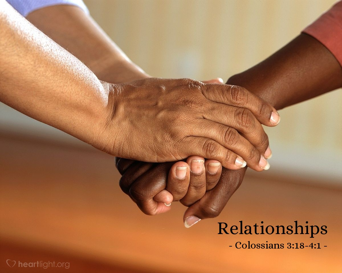 Relationships — Colossians 3:18-4:1