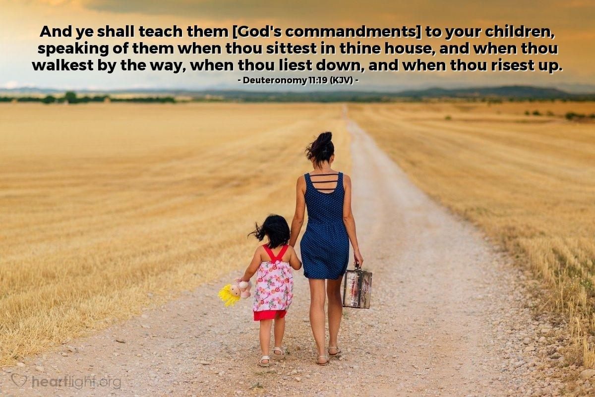 Illustration of Deuteronomy 11:19 (KJV) — And ye shall teach them [God's commandments] to your children, speaking of them when thou sittest in thine house, and when thou walkest by the way, when thou liest down, and when thou risest up.
