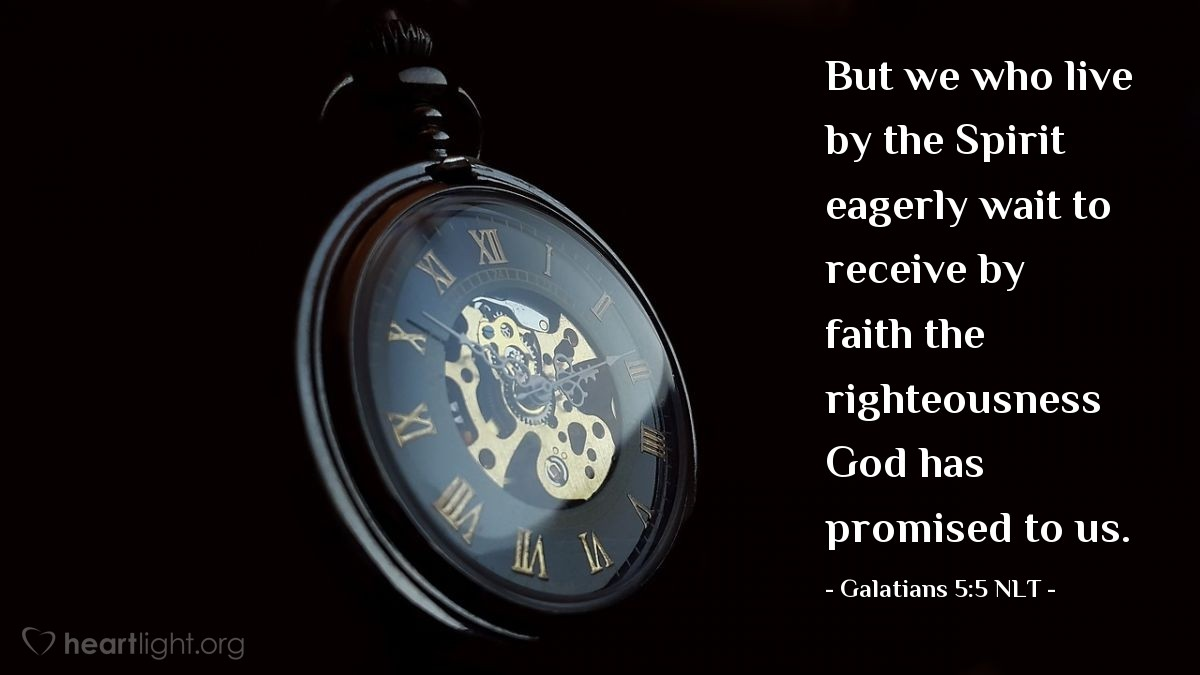 Illustration of Galatians 5:5 NLT — But we who live by the Spirit eagerly wait to receive by faith the righteousness God has promised to us.