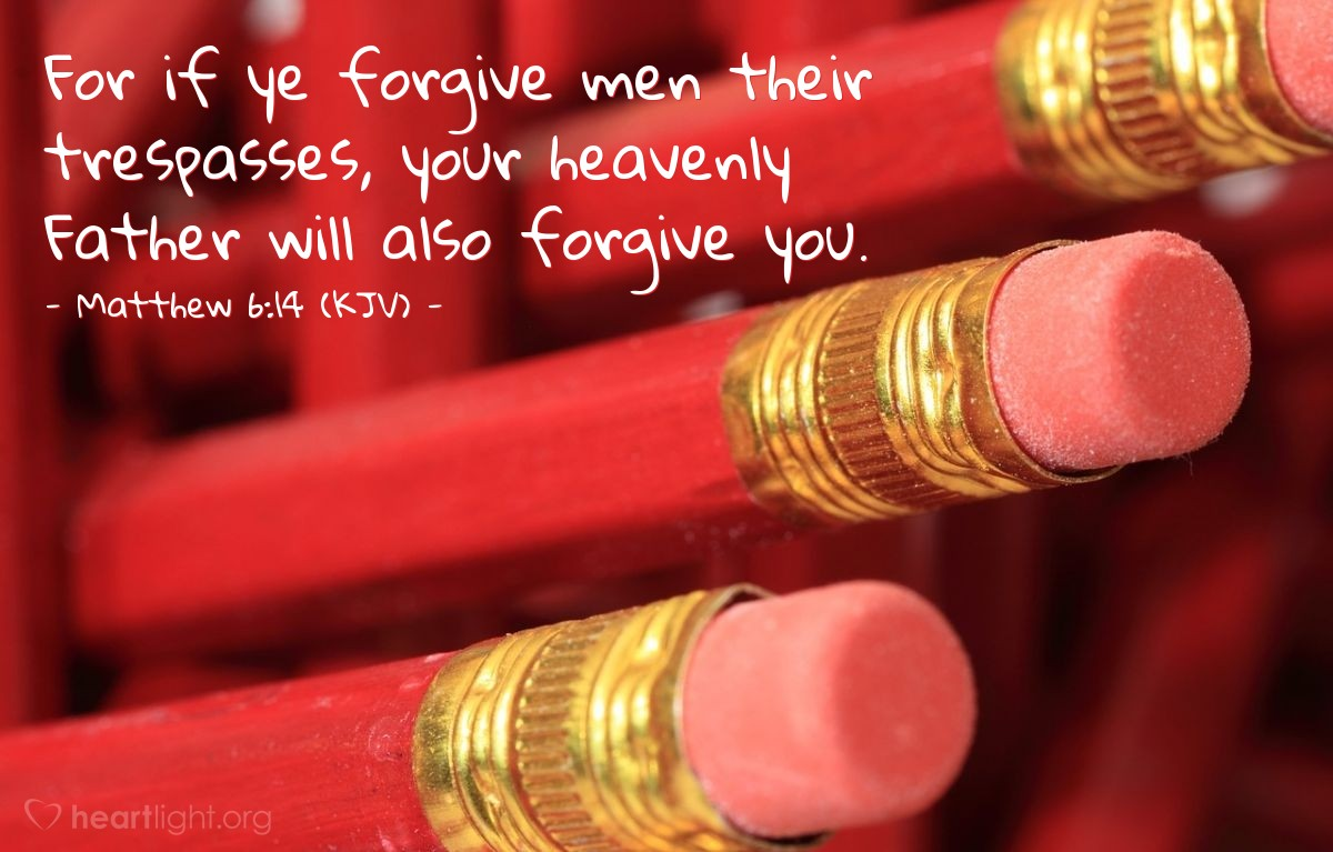 Illustration of Matthew 6:14 (KJV) — For if ye forgive men their trespasses, your heavenly Father will also forgive you.