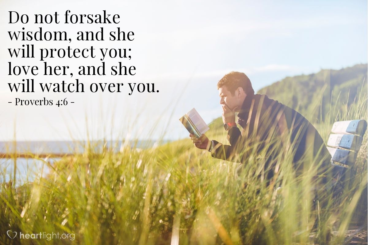 Illustration of Proverbs 4:6 — Do not forsake wisdom, and she will protect you; love her, and she will watch over you.
