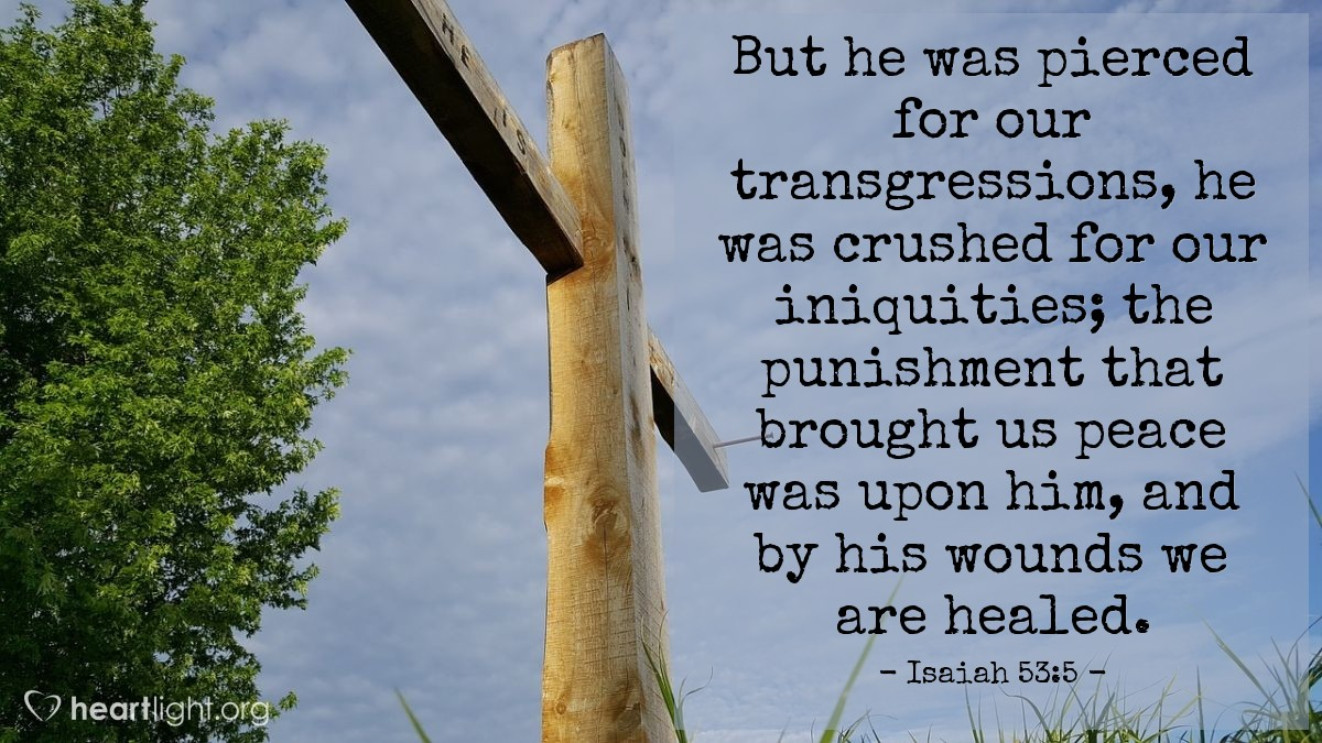 Illustration of Isaiah 53:5 — But he was pierced for our transgressions, he was crushed for our iniquities; the punishment that brought us peace was upon him, and by his wounds we are healed.