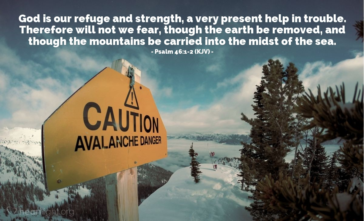 Illustration of Psalm 46:1-2 (KJV) — God is our refuge and strength, a very present help in trouble. Therefore will not we fear, though the earth be removed, and though the mountains be carried into the midst of the sea.