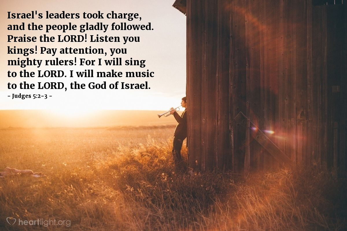 Illustration of Judges 5:2-3 — Israel's leaders took charge, and the people gladly followed. Praise the LORD! Listen you kings! Pay attention, you mighty rulers! For I will sing to the LORD. I will make music to the LORD, the God of Israel.