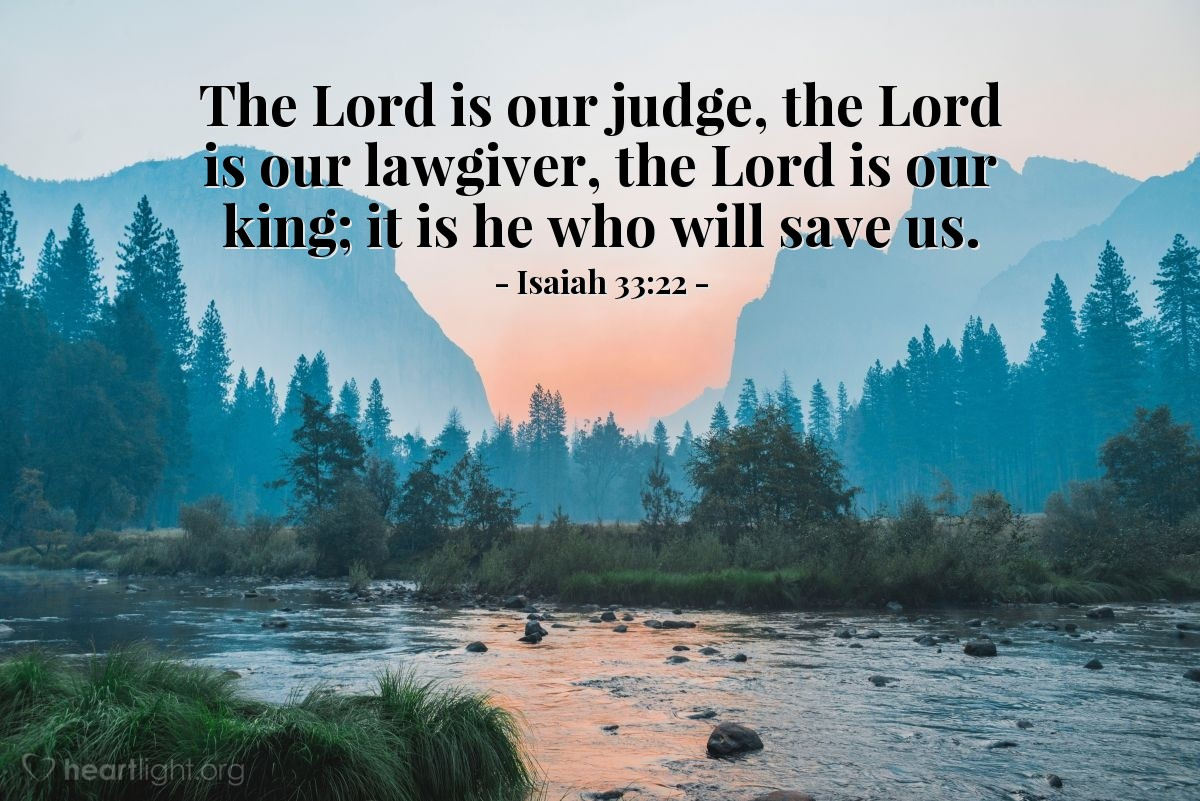 Illustration of Isaiah 33:22 — The Lord is our judge, the Lord is our lawgiver, the Lord is our king; it is he who will save us.