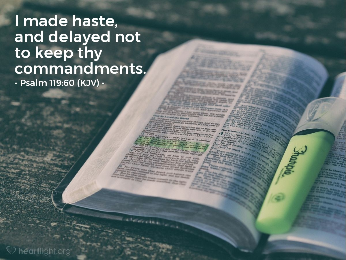 Illustration of Psalm 119:60 (KJV) — I made haste, and delayed not to keep thy commandments.