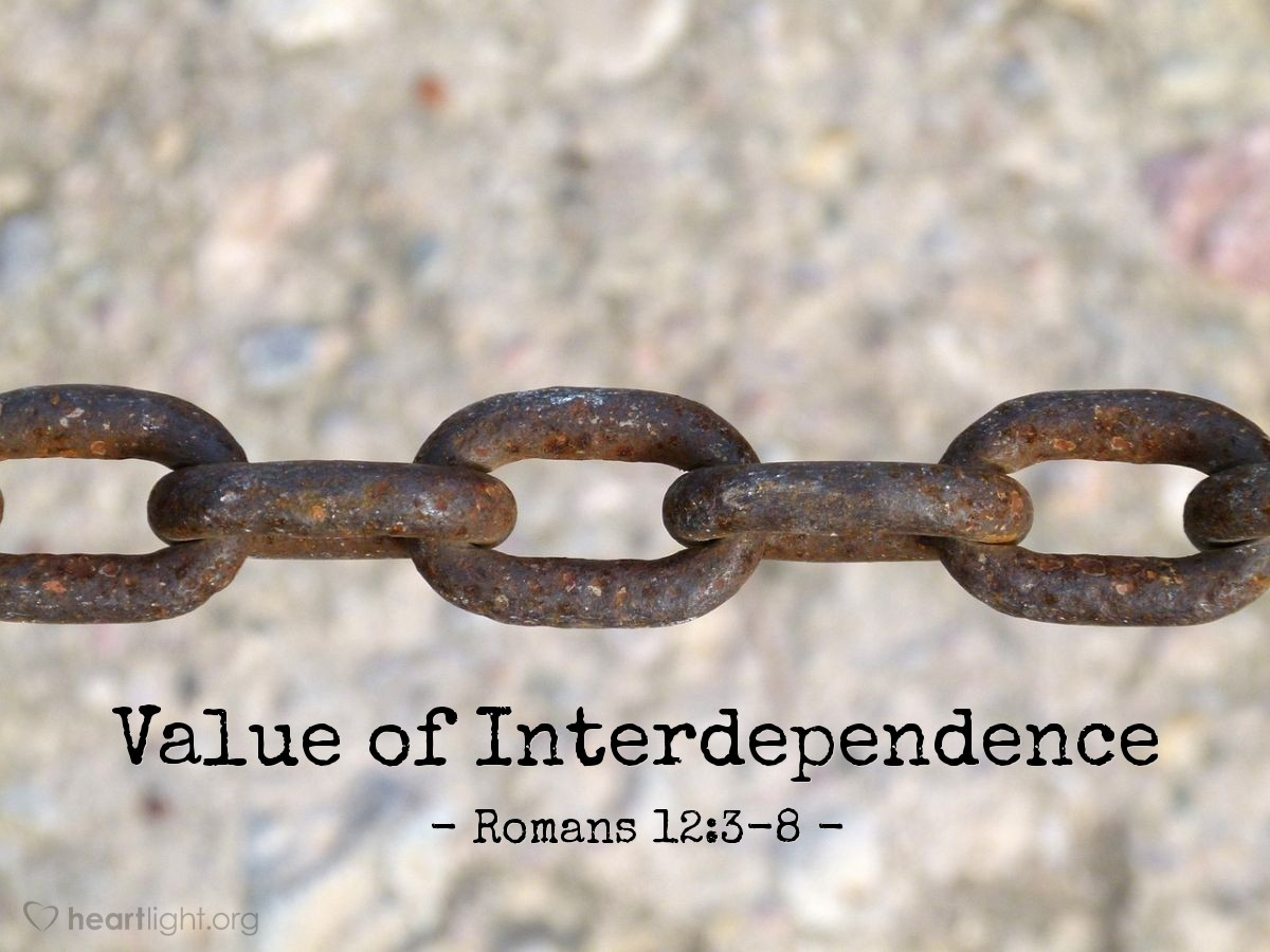 Value of Interdependence — Romans 12:3-8