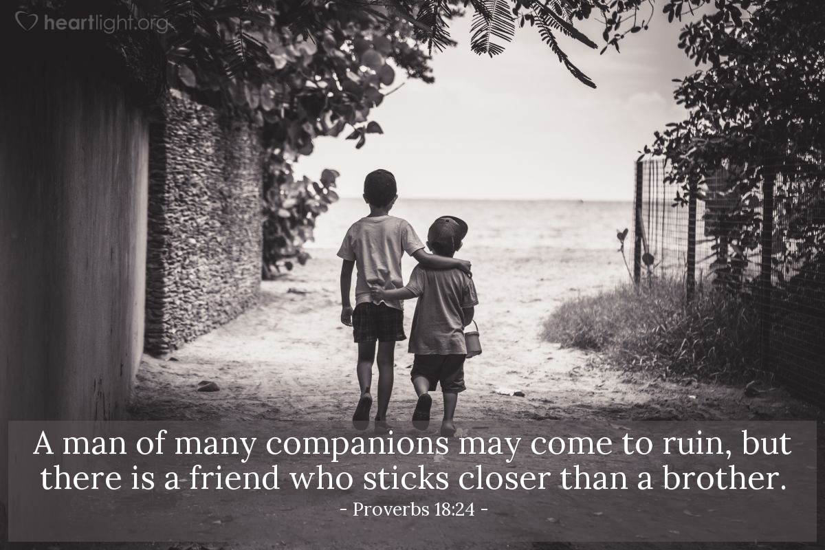 Illustration of Proverbs 18:24 — A man of many companions may come to ruin, but there is a friend who sticks closer than a brother.