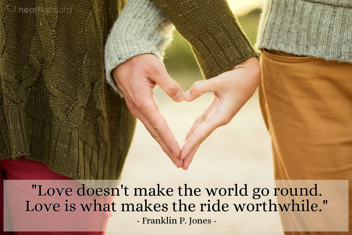 """Illustration of Franklin P. Jones — """"Love doesn't make the world go round. Love is what makes the ride worthwhile."""""""