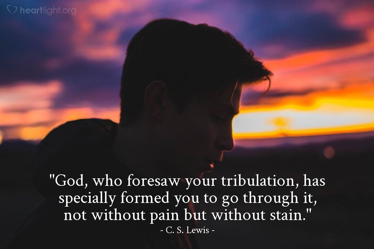 """Illustration of C. S. Lewis — """"God, who foresaw your tribulation, has specially formed you to go through it, not without pain but without stain."""""""
