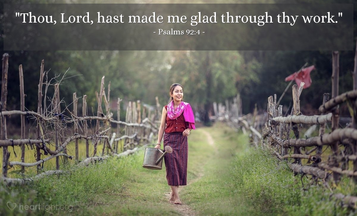 "Illustration of Psalms 92:4 — ""Thou, Lord, hast made me glad through thy work."""