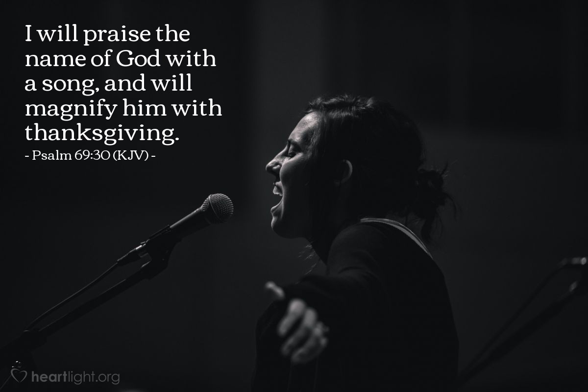 Illustration of Psalm 69:30 (KJV) — I will praise the name of God with a song, and will magnify him with thanksgiving.