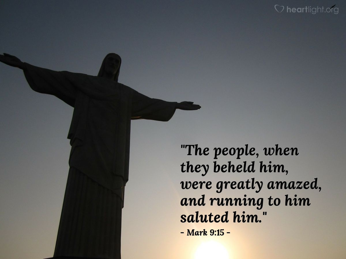 "Illustration of Mark 9:15 — ""The people, when they beheld him, were greatly amazed, and running to him saluted him."""