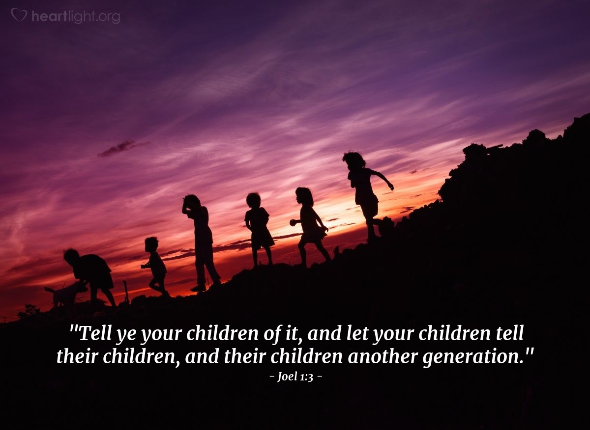"Illustration of Joel 1:3 — ""Tell ye your children of it, and let your children tell their children, and their children another generation."""