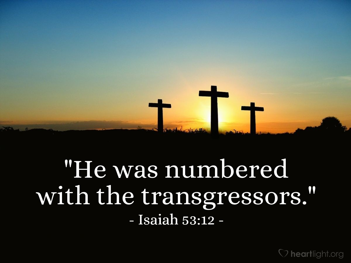 "Illustration of Isaiah 53:12 — ""He was numbered with the transgressors."""
