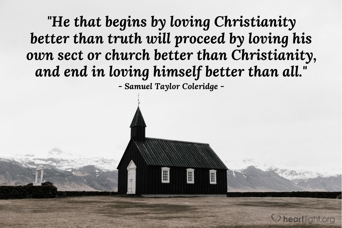 """Illustration of Samuel Taylor Coleridge — """"He that begins by loving Christianity better than truth will proceed by loving his own sect or church better than Christianity, and end in loving himself better than all."""""""