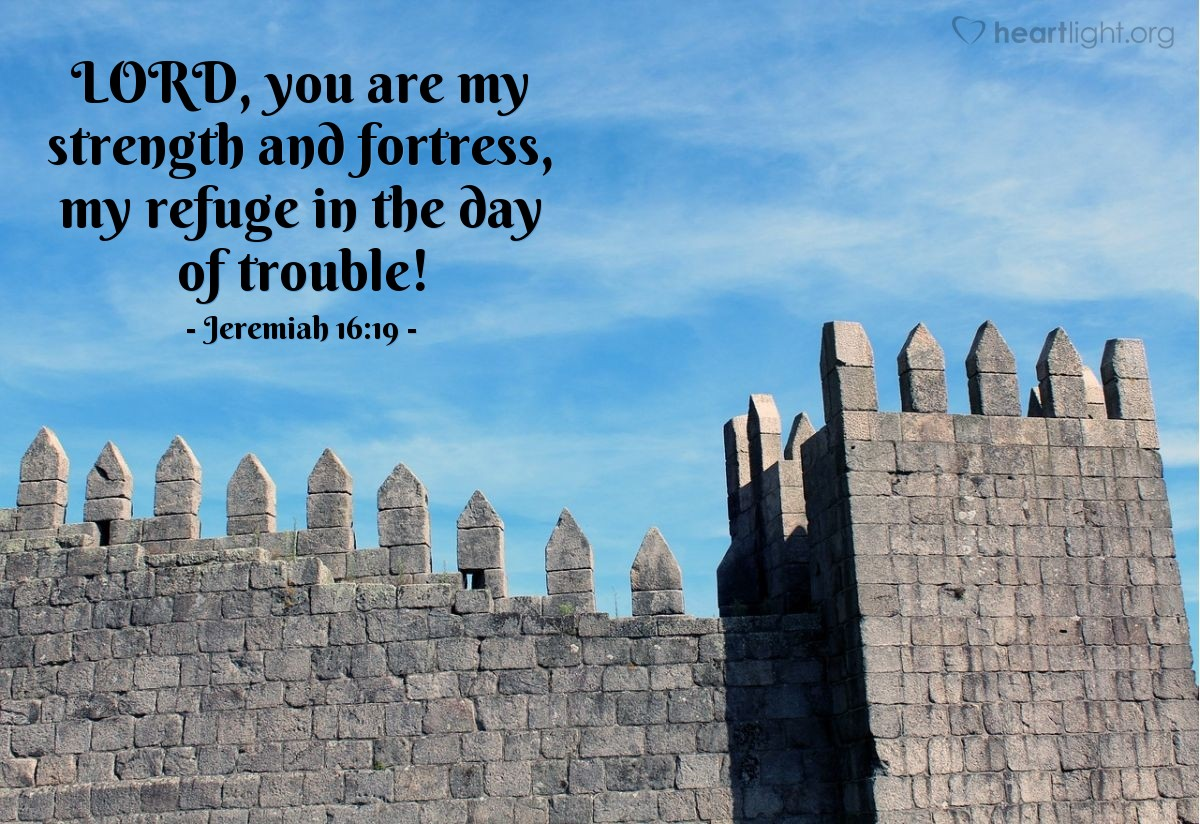 Illustration of Jeremiah 16:19 — LORD, you are my strength and fortress, my refuge in the day of trouble!