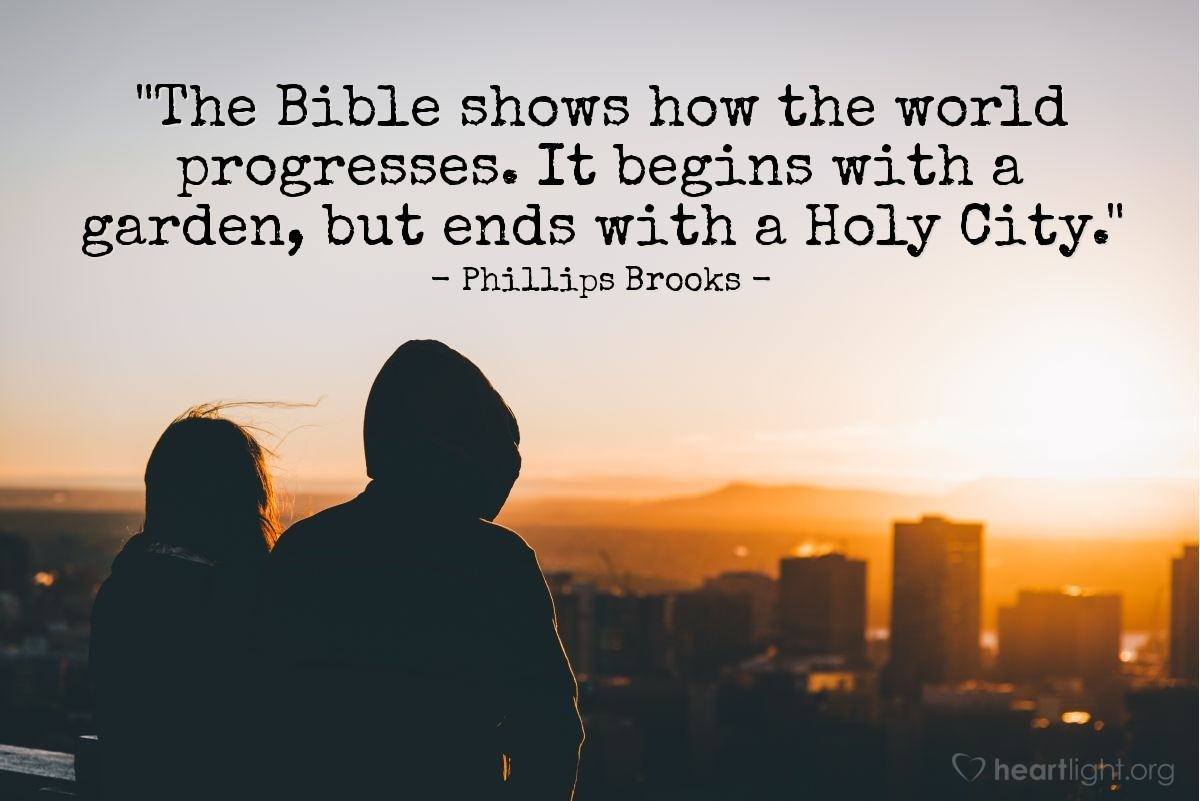 """Illustration of Phillips Brooks — """"The Bible shows how the world progresses. It begins with a garden, but ends with a Holy City."""""""