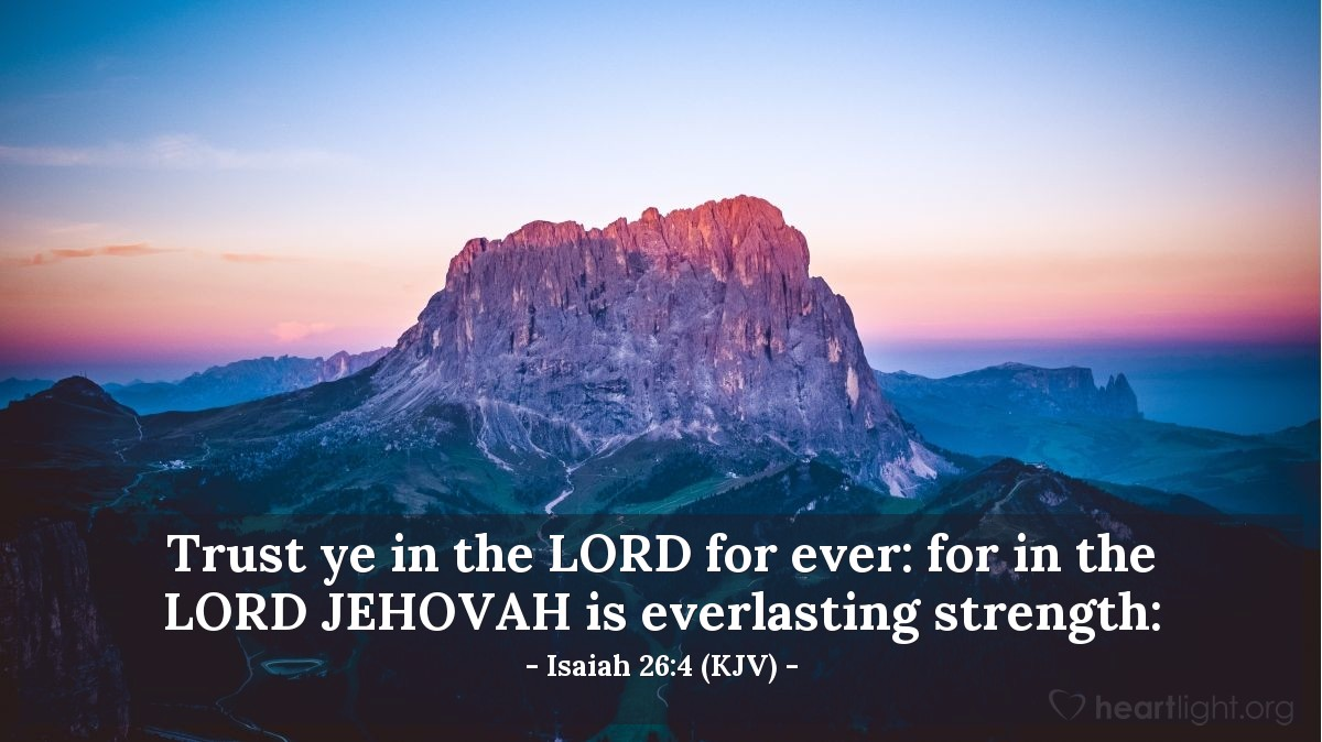 Illustration of Isaiah 26:4 (KJV) — Trust ye in the LORD for ever: for in the LORD JEHOVAH is everlasting strength: